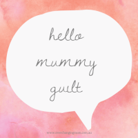 Hello-mummy-guilt-Ever-changing-Life-of-a-Mum-e1505694164325-1024x1024